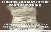 Jenkins you may retire for the evening