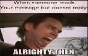 When someone reads your message but doesn\'t reply.